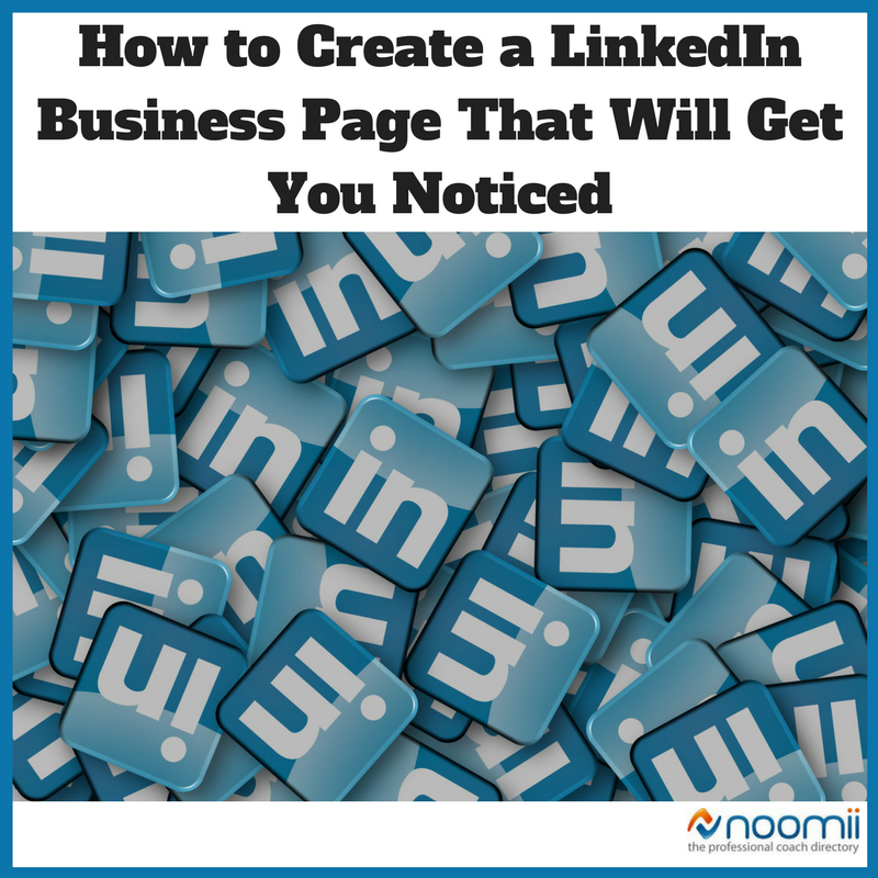 How to Create a LinkedIn Business Page that Will Get you Noticed